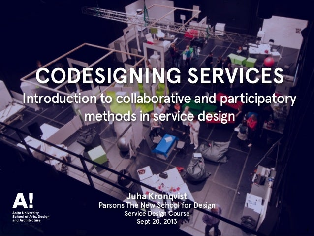 1 CODESIGNING SERVICES Introduction to collaborative and participatory methods in service design 1 Juha Kronqvist Parsons ...