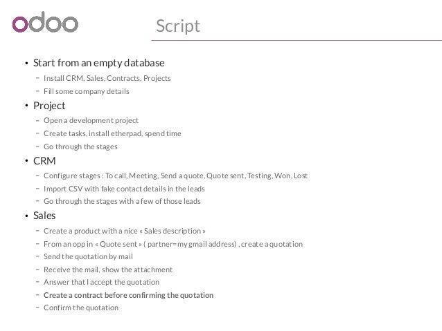 Script  ● Start from an empty database  – Install CRM, Sales, Contracts, Projects  – Fill some company details  ● Project ...