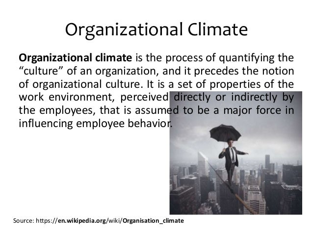 theory of organizational culture the climatic Organizational culture is broader than organizational climate, starting with deep-level assumptions and values and becoming manifest in almost all aspects of organizational life.