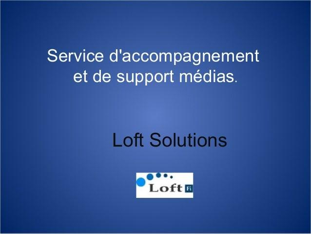 Service d'accompagnement et de support médias. Loft Solutions