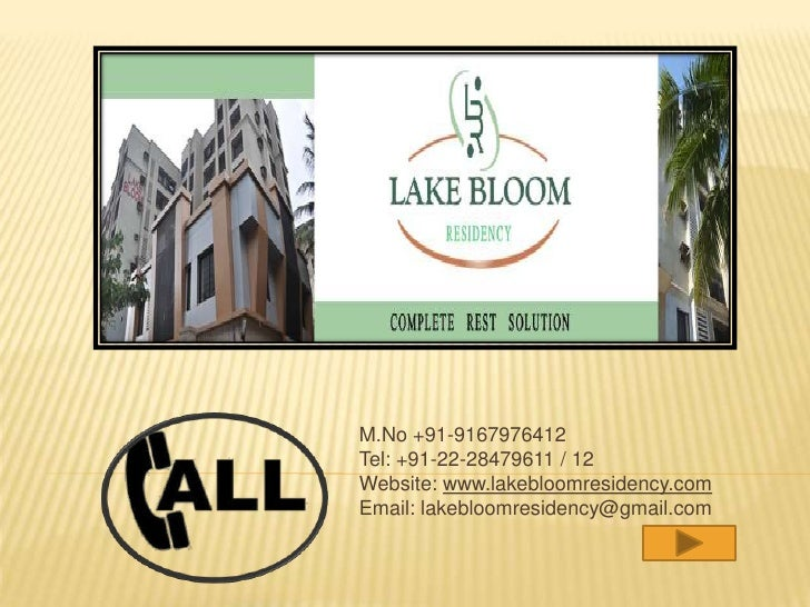 M.No +91-9167976412Tel: +91-22-28479611 / 12Website: www.lakebloomresidency.comEmail: lakebloomresidency@gmail.com