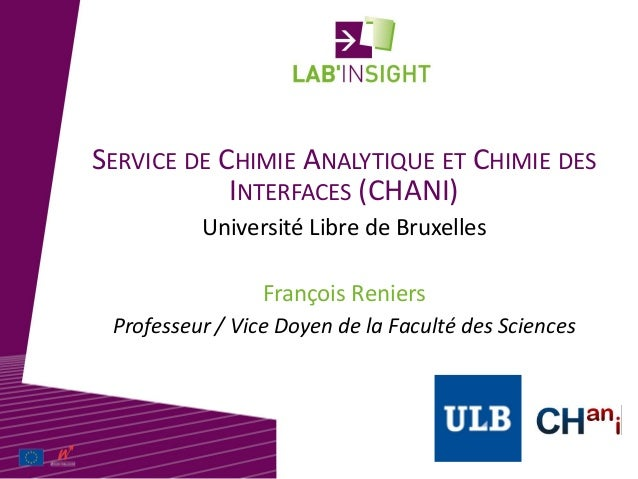 SERVICE DE CHIMIE ANALYTIQUE ET CHIMIE DES INTERFACES (CHANI) François Reniers Université Libre de Bruxelles Professeur / ...