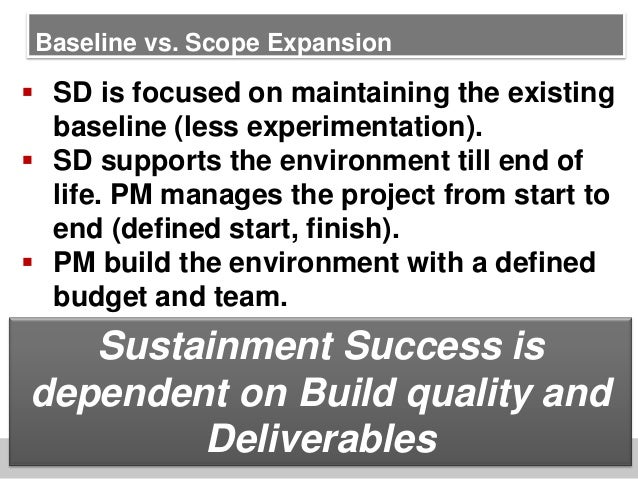 Baseline vs. Scope Expansion SD is focused on maintaining the existingbaseline (less experimentation). SD supports the e...