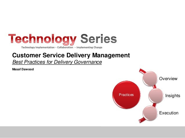 Customer Service Delivery ManagementBest Practices for Delivery GovernanceMasaf DawoodPracticesOverviewInsightsExecution