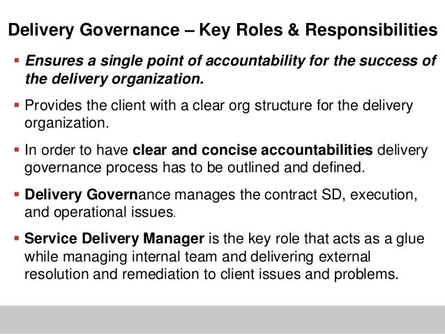 Delivery Governance – Key Roles & Responsibilities Ensures a single point of accountability for the success ofthe deliver...