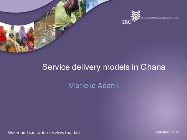 Service delivery models in Ghana                                Marieke AdankWater and sanitation services that last      ...