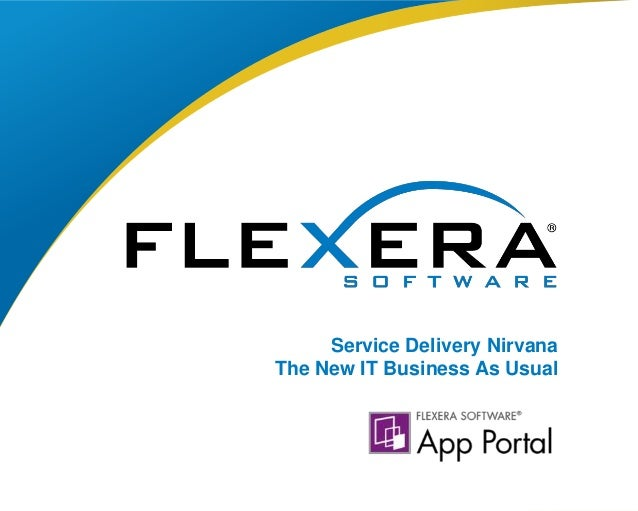 © 2015 Flexera Software LLC. All rights reserved. | Company Confidential1 Service Delivery Nirvana The New IT Business As ...