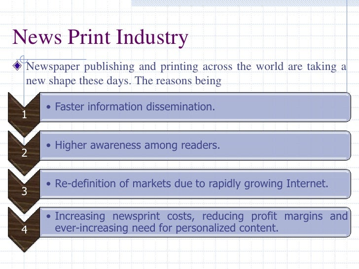 News Print Industry<br />Newspaper publishing and printing across the world are taking a new shape these days. The reasons...