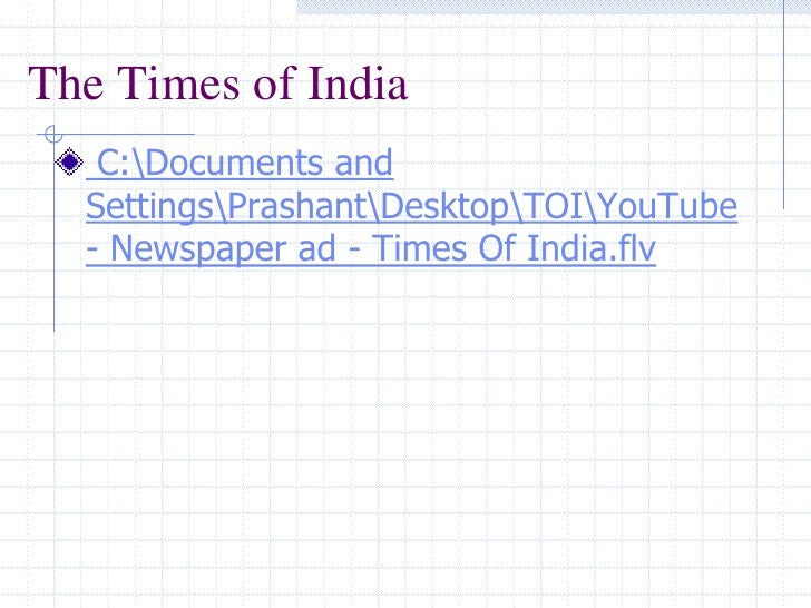 The Times of India<br /> C:Documents and     SettingsPrashantDesktopTOIYouTube        - Newspaper ad - Times Of India.flv<...