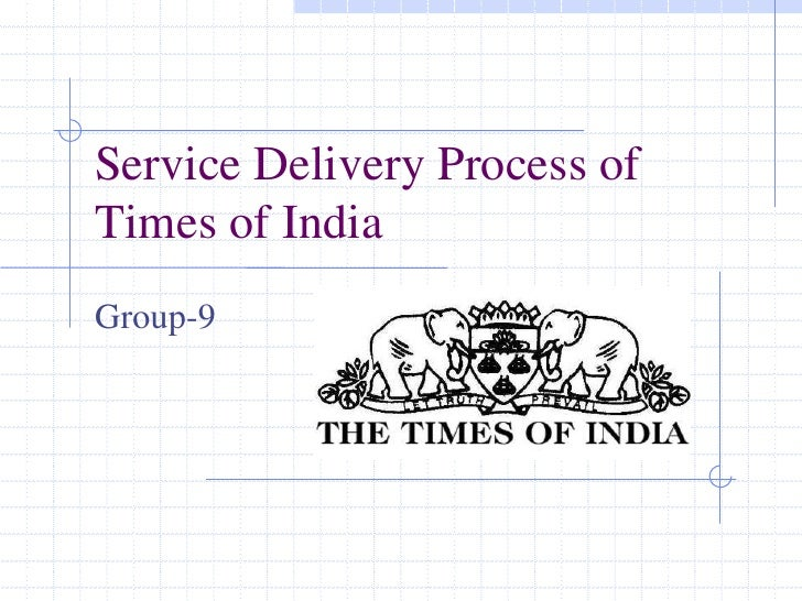 Service Delivery Process of Times of India<br />Group-9<br />