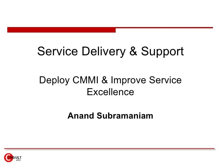 Service Delivery & Support  Deploy CMMI & Improve Service          Excellence       Anand Subramaniam