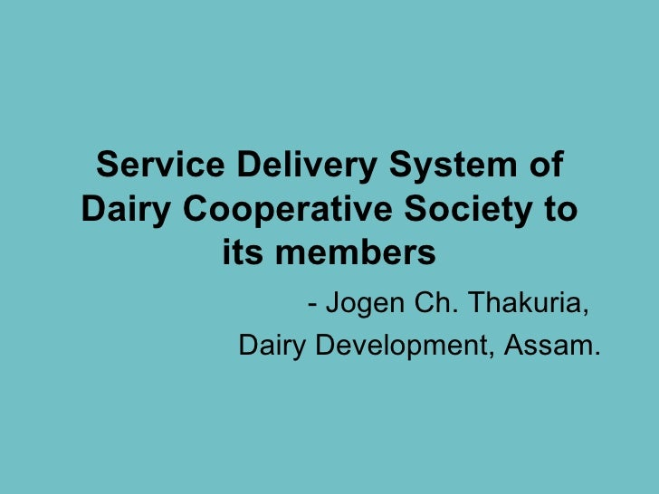 Service Delivery System of Dairy Cooperative Society to its members - Jogen Ch. Thakuria,  Dairy Development, Assam.