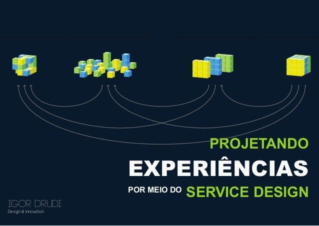 PROJETANDO  EXPERIÊNCIAS POR MEIO DO  IGOR DRUDI Design & Innovation  SERVICE DESIGN