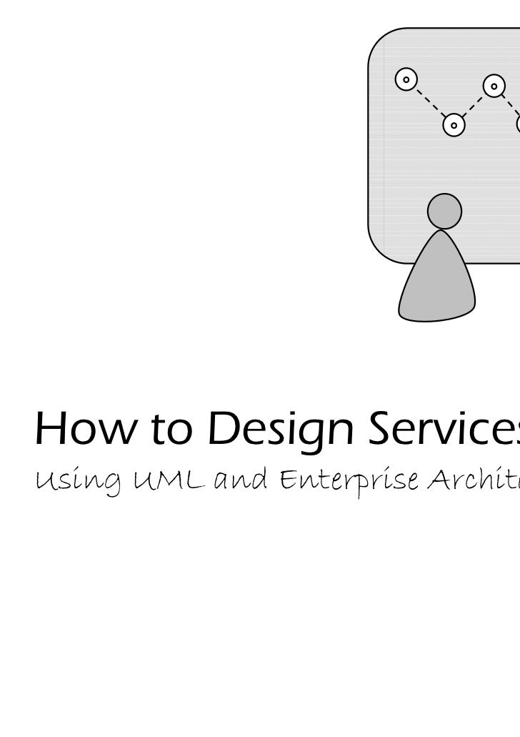 How to Design Services                                     (R)Using UML and Enterprise Architect