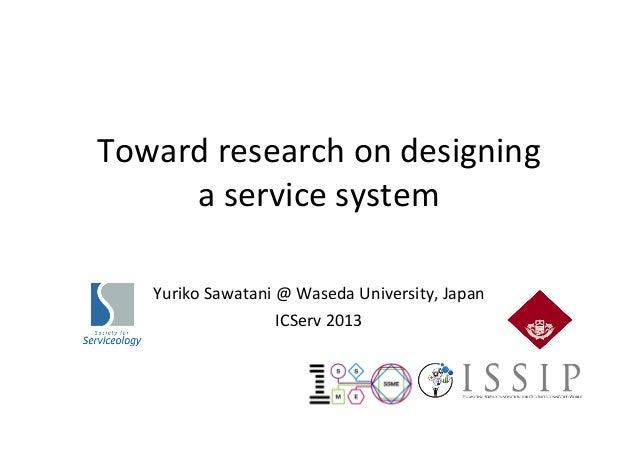 Toward  research  on  designing   a  service  system          Yuriko  Sawatani  @  Waseda  Un...