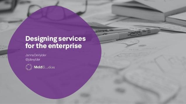 Designing services for the enterprise JannaDeVylder @jdevylder