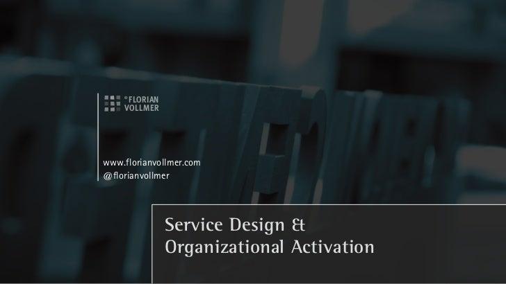 www.florianvollmer.com@florianvollmer             Service Design &             Organizational Activation