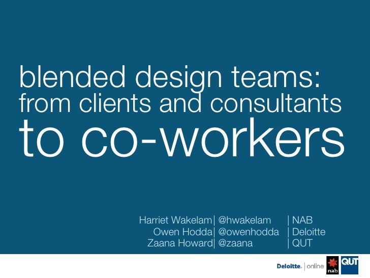 blended design teams:!from clients and consultants !to co-workers          Harriet Wakelam| @hwakelam | NAB             Ow...