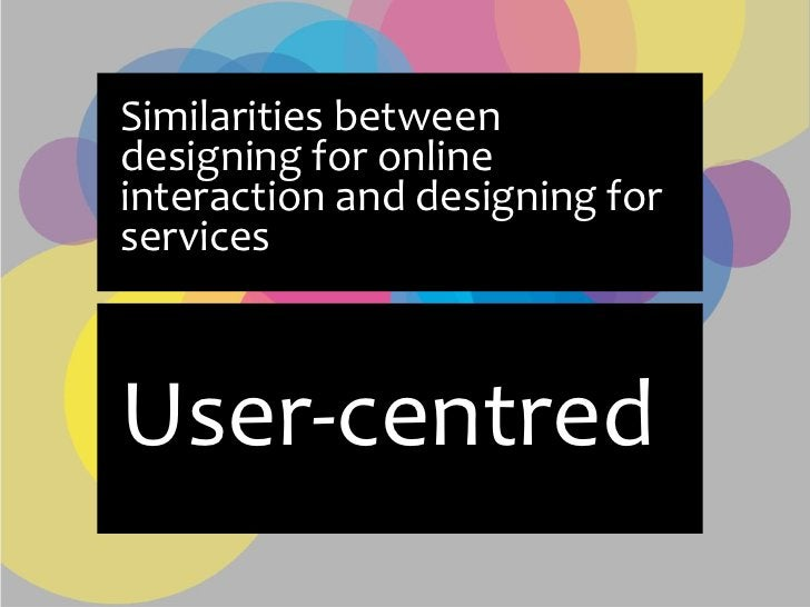 Similarities between designing for online interaction and designing for services    User-centred