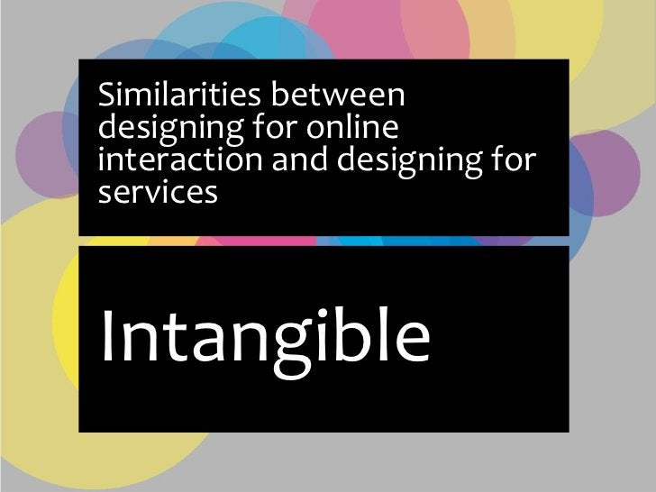 Similarities between designing for online interaction and designing for services    Intangible