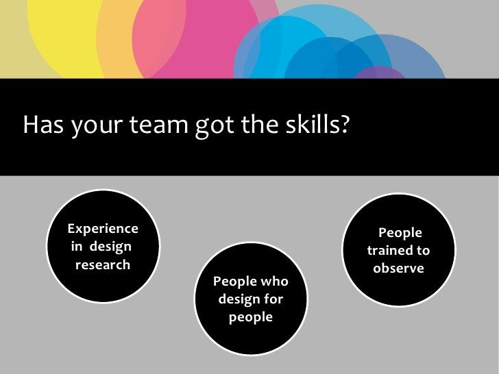 Has your team got the skills?       Experience                    People     in design                   trained to      r...
