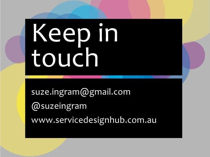Keep in touch suze.ingram@gmail.com @suzeingram www.servicedesignhub.com.au