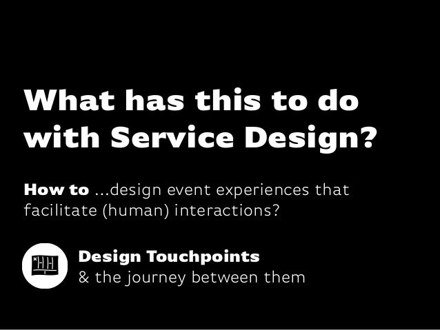 Katharina-Paulus-Str. What has this to do with Service Design? How to …design event experiences that facilitate (human) in...