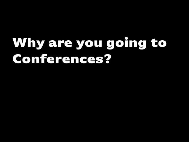 Katharina-Paulus-Str. Why are you going to Conferences?