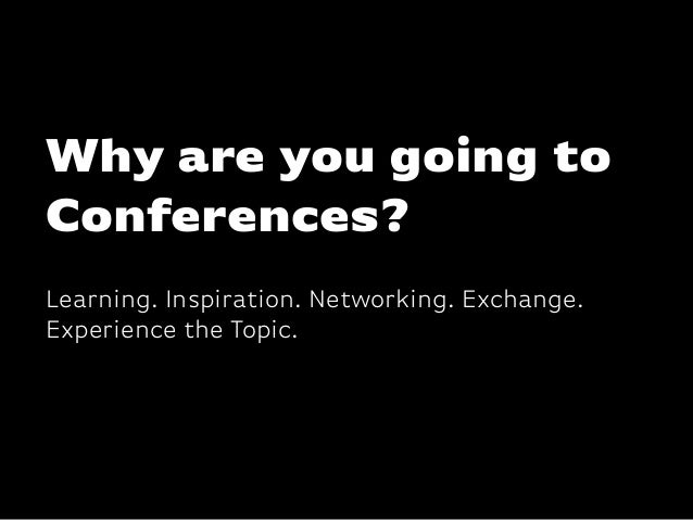 Katharina-Paulus-Str. Learning. Inspiration. Networking. Exchange. Experience the Topic. Why are you going to Conferences?