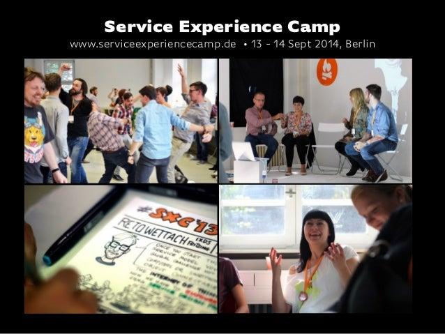 Service Experience Camp www.serviceexperiencecamp.de • 13 - 14 Sept 2014, Berlin