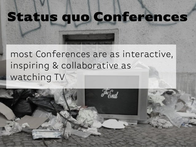 Katharina-Paulus-Str. Status quo ConferencesStatus quo Conferences most Conferences are as interactive, inspiring & collab...