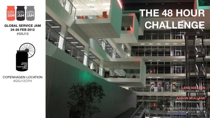 THE 48 HOURGLOBAL SERVICE JAM   24-26 FEB 2012                       CHALLENGE       #GSJ12COPENHAGEN LOCATION     #GSJ12C...