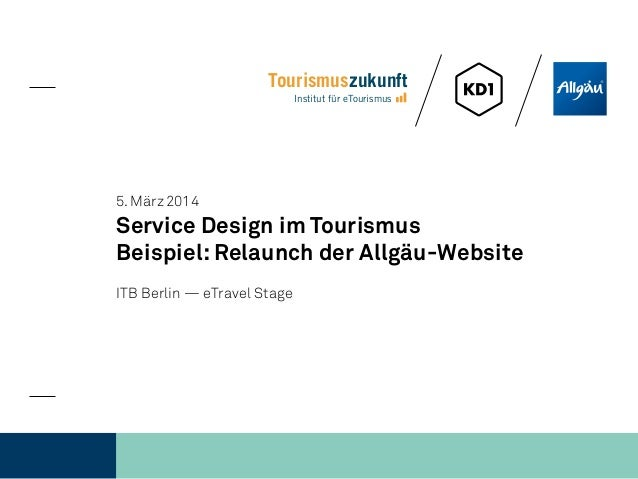 Tourismuszukunft Institut für eTourismus 5.März2014 Service Design im Tourismus Beispiel: Relaunch der Allgäu-Website IT...