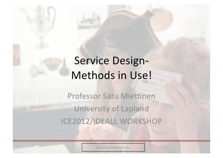 Service Design-‐    Methods in Use!    Professor Satu Mie8nen     University of Lapland ICE2012/I...