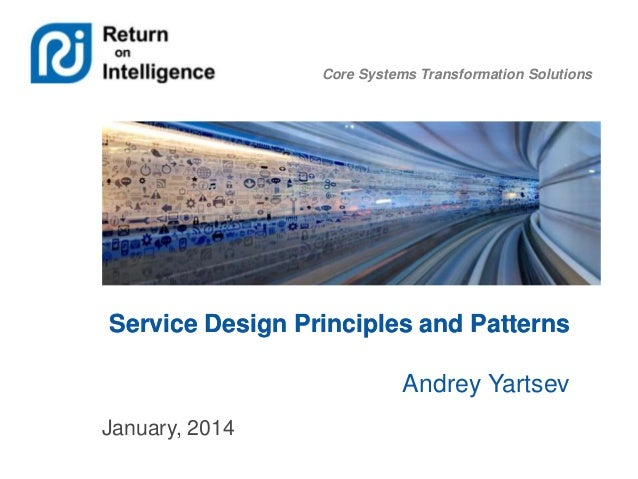 Core Systems Transformation Solutions  Service Design Principles and Patterns Andrey Yartsev January, 2014