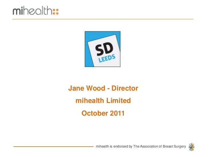Jane Wood - Director  mihealth Limited   October 2011       mihealth is endorsed by The Association of Breast Surgery