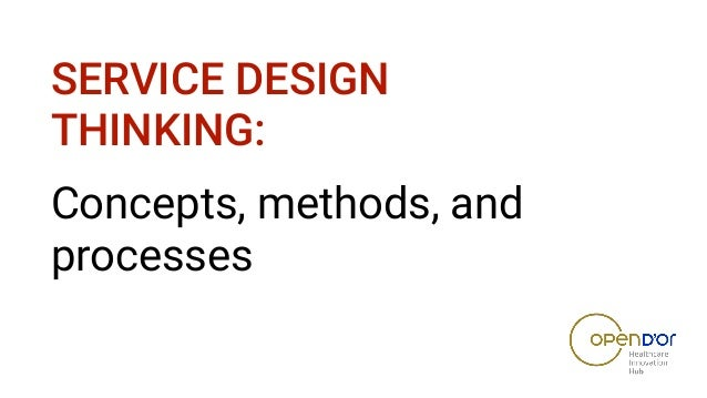 SERVICE DESIGN THINKING: Concepts, methods, and processes