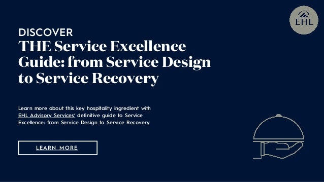 Learn more about this key hospitality ingredient with EHL Advisory Services' definitive guide to Service Excellence: from ...
