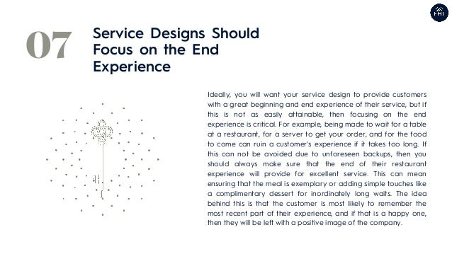 Ideally, you will want your service design to provide customers with a great beginning and end experience of their service...