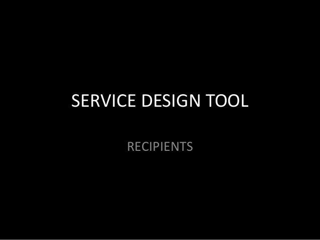 SERVICE DESIGN TOOL RECIPIENTS