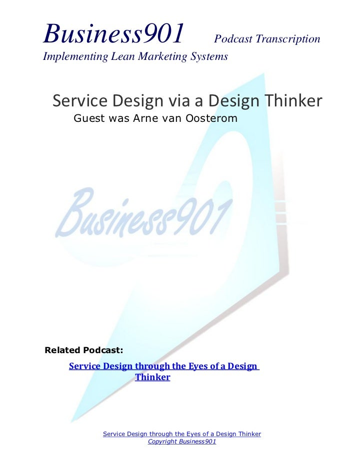 Business901                      Podcast TranscriptionImplementing Lean Marketing Systems Service Design via a Design Thin...