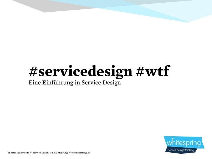#servicedesign #wtf                  Eine Einführung in Service DesignThomas Schönweitz // Service Design: Eine Einführung...