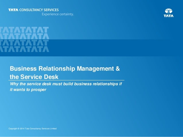 Business Relationship Management & the Service Desk Why the service desk must build business relationships if it wants to ...