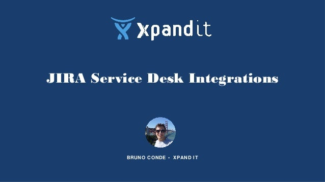 JIRA Service Desk Integrations BRUNO CONDE • XPAND IT