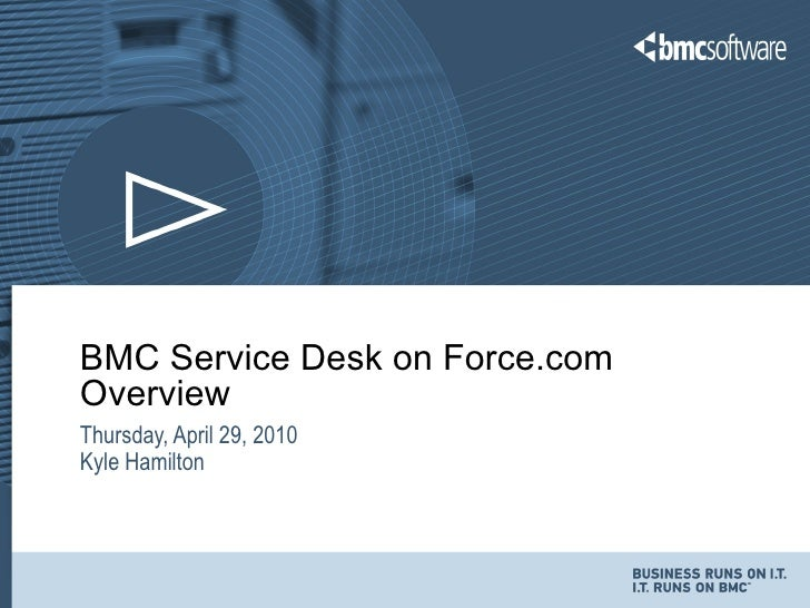 BMC Service Desk on Force.com Overview  Thursday, April 29, 2010 Kyle Hamilton