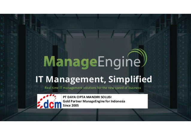 IT Management, Simplified Real-time IT management solutions for the new speed of business PT DAYA CIPTA MANDIRI SOLUSI Gol...