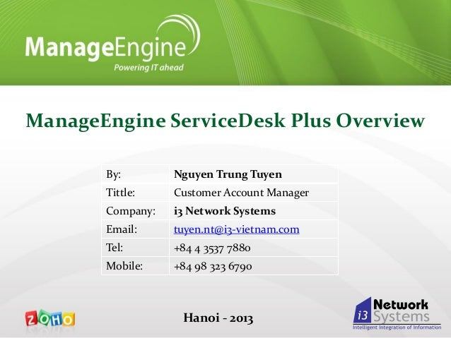 ManageEngine ServiceDesk Plus Overview By:  Nguyen Trung Tuyen  Tittle:  Customer Account Manager  Company:  i3 Network Sy...