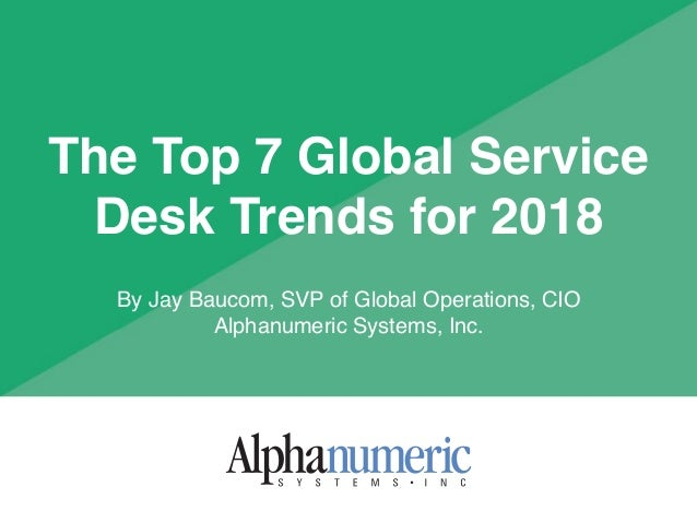 The Top 7 Global Service Desk Trends For 2018 By Jay Baucom, SVP Of Global  ...