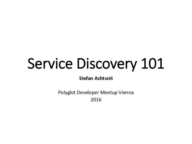 Service Discovery 101 Stefan Achtsnit Polyglot Developer Meetup Vienna 2016