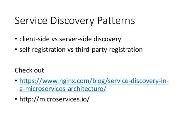 Service Discovery Patterns • client-side vs server-side discovery • self-registration vs third-party registration Check ou...